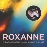Interesting Times: Version.25 - Roxanne