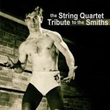 Last Night I Dreamt That Somebody Loved Me - The String Quartet, Tribute To The Smiths