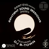 SSS Block: Saint Evo's Sentient Sound Sessions EP 6 ft DJ B-Town (July)