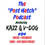 Kazz & V Dog - 2017 02 10 (Post Match Podcast EP 094)