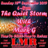 MARK G / 15/9/2019 / THE QUIET STORM / LMR RADIO UK .. 4pm - 6pm / www.londonmusicradio.com d(-_-)b