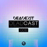 DeadExit - DeadCast 006 - The 10 Minute Tearout