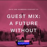 Days Are Numbers Podcast 07 // Guest Mix: A Future Without