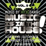 hitXLDaniel - Music Is In The House, Vol. 5 (PROMOTION-Mix)