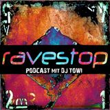 Ravestop - Podcast 30 - Towi