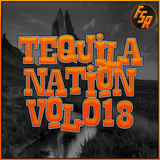 #TequilaNation Vol. 018 @ FSR