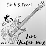 Sixth & Fract Live Guitar mix vol.2