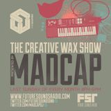 The Creative Wax Show Hosted By Madcap - 29-09-19