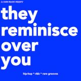 THEY REMINISCE OVER YOU (A journey into chill hip-hop r&b soul grooves *explicit)