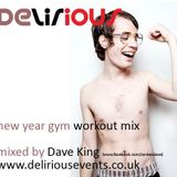 Delirious Resident Sessions - New Year Gym Workout Mix 2013 - Mixed by Dave King