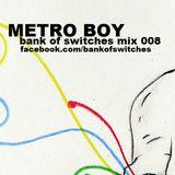 Bank Of Switches mix 008 - Metro Boy