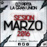 La Gran Unión & Dj Pipita - Sesión Marzo 2016