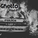 Vlad:P - Ghetto  //11.12.13//  (Unique Day)