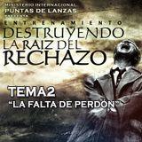 """ENTRENAMIENTO DESTRUYENDO LA RAÍZ DEL RECHAZO - TEMA 2 """"LA FALTA DE PERDÓN"""""""