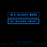 in a Jalousy Mood by Oliver Twist / Disco * 80s * French 80s * Hip Hop *