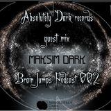 Absolutely Dark records presents Maksim Dark guest mix - brain jumps podcast - LIVE 002