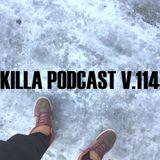 Killa Podcast V.114
