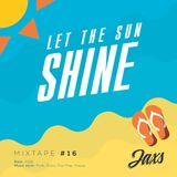 Jaxs - Mixtape #16 @ Let The Sun Shine