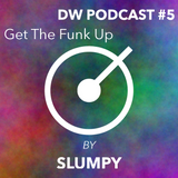 DRYWET PODCAST #5 - Get The Funk Up by Slumpy