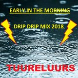 EARLY IN THE MORNING   <<<   DRIP DRIP MIX  2018  >>>