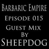 Barbaric Empire 015 (Guest Mix By Sheepdog)
