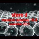 Steve D - Research Sessions 10.0 (November 2017)