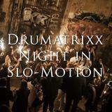 Drumatrixx - Night In Slo-Motion