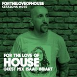 For The Love Of House 045 - Guest mix Isaac Indart