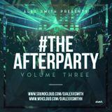 DJAlexSmith Presents #TheAfterParty Vol 3