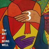 The Art of Being Well #3 - 25th Nov 2016
