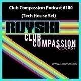 Club Compassion Podcast #180 (Tech House Set) - Royski
