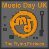 Music Day UK - Mix Series 60 - The Flying Frizbees
