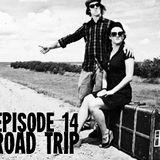 Episode 14 - Road Trip