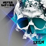 Never Say Die - Vol 32 - Mixed by SKisM