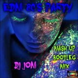 EDM 80's Party - The Mash Up Bootleg Mix