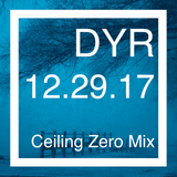 DYR // 12.29.17 Ceiling Zero Mix
