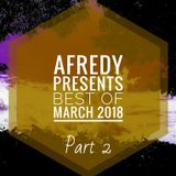 Afredy Presents Best Of March 2018 (Part 2)