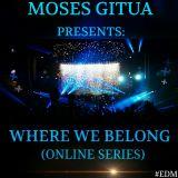 Where We Belong -75[04-07-2017] By Moses Gitua