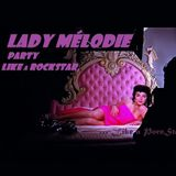 Party Like A RockStar.. Fuck Like A PornStar ! Lady Melody Live Set On MUDradio.fm