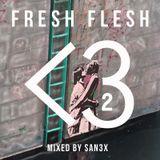 FRESH FLESH VOL.32 // SAN3X (aka FUCK NORRIS)