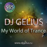 DJ GELIUS - My World of Trance 555