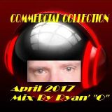 """Commercial Collection April 2017 Mix By Ryan' """"O"""""""