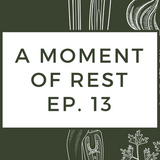 A Moment of Rest - Ep. 13