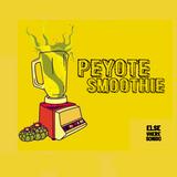 Peyote Smoothie - A Bizarre Latin Ride