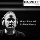 MAGNETIC Magazine Guest Podcast: Robbie Rivera