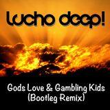 Lucho Deep! - Gods Love & Gambling Kids (Bootleg Remix)