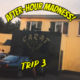 After-Hour Madness - Trip 3