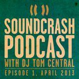Soundcrash Podcast: Episode 1, April 2013 - with DJ Tom Central