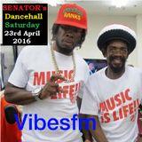 SENATOR's Dancehall Saturday 23rd April 2016 Vibesfm.net