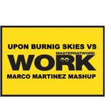 Upon Burning Skies vs Work ( Marco Martinez Mashup)